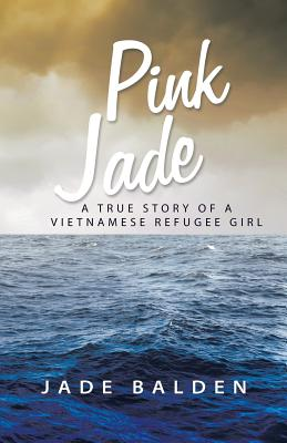 Image for Pink Jade: A True Story of a Vietnamese Refugee Girl