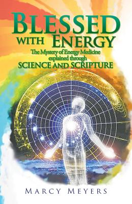 Image for Blessed With Energy: The Mystery of Energy Medicine Explained Through Science and Scripture