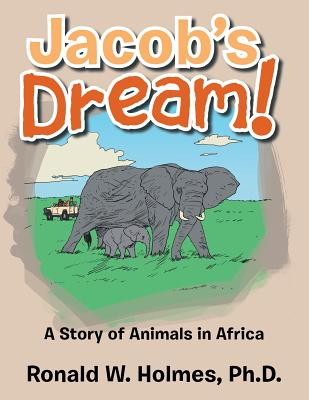 Jacob's Dream!: A Story of Animals in Africa, Holmes, Ph.D. Ronald W.