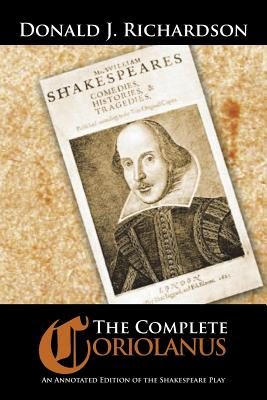 The Complete Coriolanus: An Annotated Edition of the Shakespeare Play, Richardson, Donald