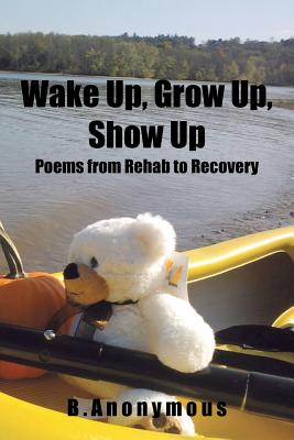 Image for Wake Up, Grow Up, Show Up: Poems from Rehab to Recovery