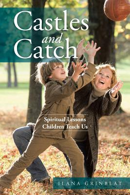 Castles and Catch: Spiritual Lessons Children Teach Us, Grinblat, Ilana