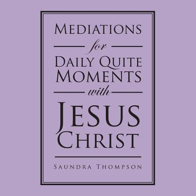 Image for Mediations for Daily Quite Moments with Jesus Christ