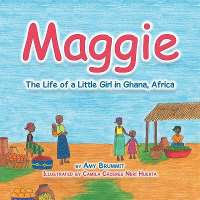 Maggie: The Life of a Little Girl in Ghana, Africa, Brummit, Amy