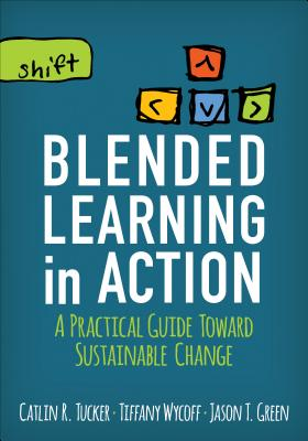 Image for Blended Learning in Action: A Practical Guide Toward Sustainable Change (Corwin Teaching Essentials)