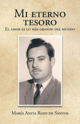 Mi eterno tesoro: El amor es lo m�s grande del mundo (Spanish Edition), De Santos, Mar�a Anita Rojo