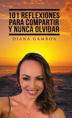 101 Reflexiones para compartir y nunca olvidar (Spanish Edition), Gamboa, Diana