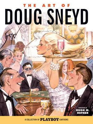 Image for ART OF DOUG SNEYD, THE : A COLLECTION OF PLAYBOY CARTOONS : WITH REFLECTIONS BY THE ARTIST