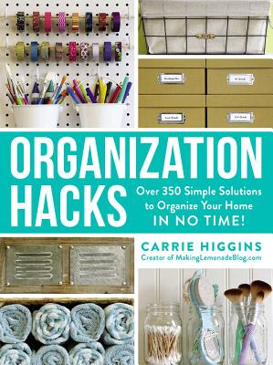 Image for Organization Hacks: Over 350 Simple Solutions to Organize Your Home in No Time!