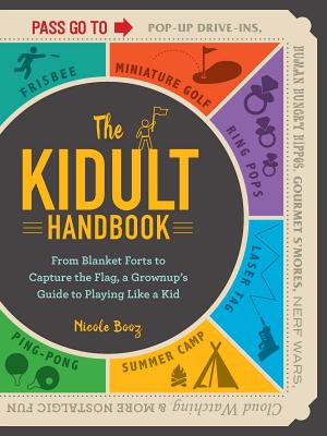 Image for The Kidult Handbook: From Blanket Forts to Capture the Flag, a Grownup's Guide to Playing Like a Kid