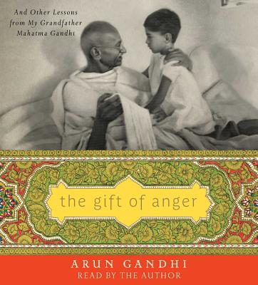 Image for The Gift of Anger: And Other Lessons from My Grandfather Mahatma Gandhi