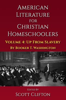 Image for American Literature for Christian Homeschoolers - Volume 4: Up From Slavery: An Autobiography