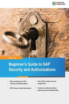 Beginners' Guide to SAP Security and Authorizations, Juran, Tracy