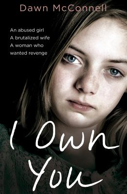 I Own You: She Was an Abused Girl and a Battered Wife - Until the Day She Fought Back, McConnell, Dawn