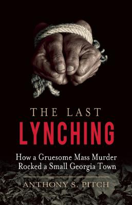 Image for The Last Lynching: How a Gruesome Mass Murder Rocked a Small Georgia Town
