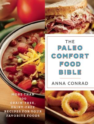 Image for The Paleo Comfort Food Bible: More Than 100 Grain-Free, Dairy-Free Recipes for Your Favorite Foods