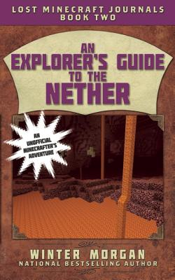 Image for An Explorer's Guide to the Nether: Lost Minecraft Journals, Book Two (Lost Minecraft Journals Series)