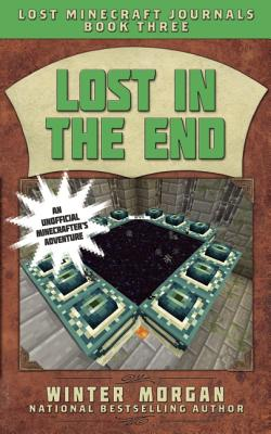 Image for Lost in the End: Lost Minecraft Journals, Book Three (Lost Minecraft Journals Series)