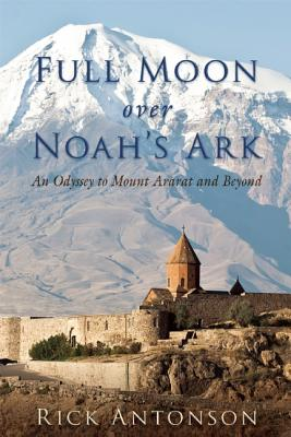 Image for Full Moon over Noah's Ark: An Odyssey to Mount Ararat and Beyond