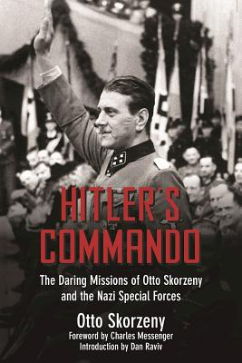 Image for Hitler's Commando: The Daring Missions of Otto Skorzeny and the Nazi Special Forces