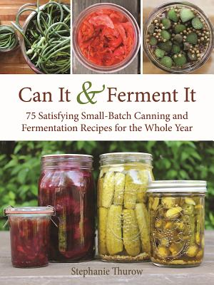 Image for Can It & Ferment It: More Than 75 Satisfying Small-Batch Canning and Fermentation Recipes for the Whole Year