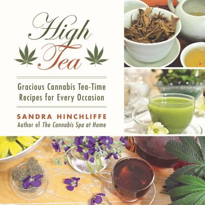 Image for High Tea: Gracious Cannabis Tea-Time Recipes for Every Occasion