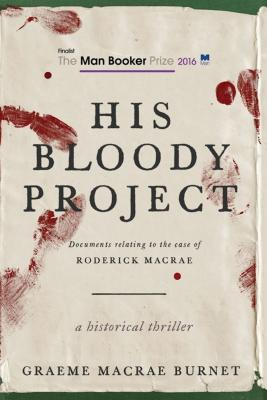 Image for His Bloody Project: Documents Relating to the Case of Roderick Macrae