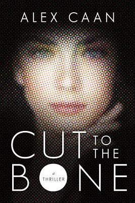 Cut to the Bone: A Thriller, Caan, Alex