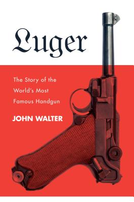 Image for Luger: The Story of the World's Most Famous Handgun