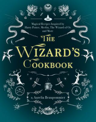 Image for The Wizard's Cookbook: Magical Recipes Inspired by Harry Potter, Merlin, The Wizard of Oz, and More