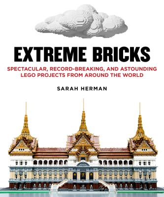 Image for Extreme Bricks: Spectacular, Record-Breaking, and Astounding LEGO Projects from around the World