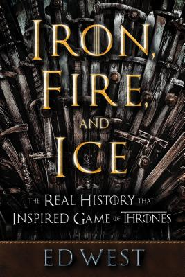 Image for Iron, Fire and Ice: The Real History that Inspired Game of Thrones