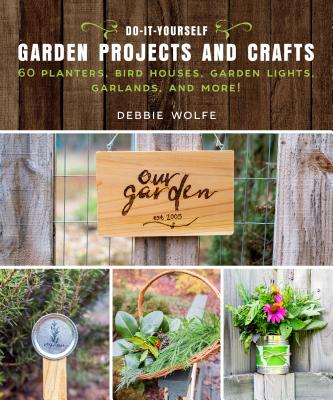 Image for Do-It-Yourself Garden Projects and Crafts: 60 Planters, Bird Houses, Lotion Bars, Garlands, and More