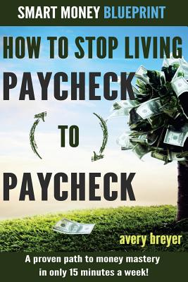 HOW TO STOP LIVING PAYCHECK TO PAYCHECK, BREYER, AVERY