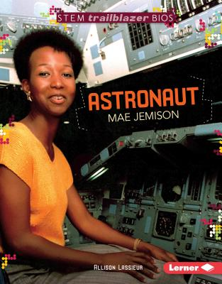 Astronaut Mae Jemison (Stem Trailblazer Bios) (Stem Trailblazer Biographies), Allison Lassieur