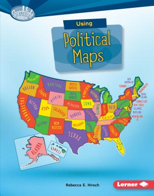 Using Political Maps (Searchlight Books) (Searchlight Books What Do You Know about Maps?), Rebecca E Hirsch
