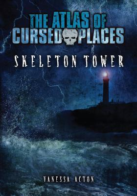 Skeleton Tower (The Atlas of Cursed Places), Vanessa Acton