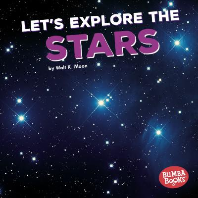 Let's Explore the Stars (First Look at Space) (Bumba Books a First Look at Space) (Bumba Books: First Look at Space), Walt K. Moon