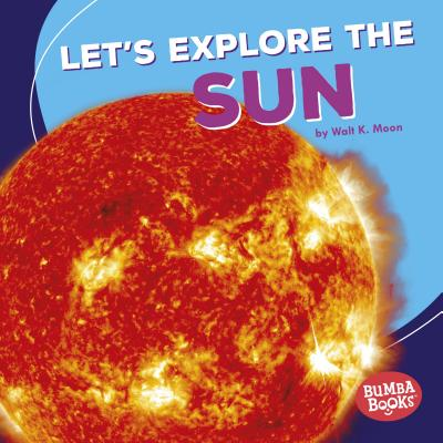 Let's Explore the Sun (First Look at Space) (Bumba Books a First Look at Space), Walt K. Moon