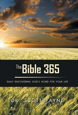 The Bible 365: Daily Discovering God's Word For Your Life, Payne, Dr. Scott