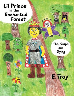 Lil Prince in the Enchanted Forest: The Crops are Dying, E. Troy