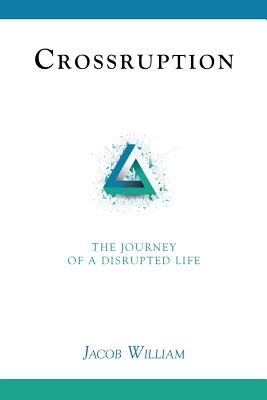 Image for Crossruption: The Journey of a Disrupted Life