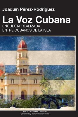 LA VOZ CUBANA, Joaqu�n P�rez-Rodr�guez (Spanish Edition), P�rez-Rodr�guez, Joaqu�n