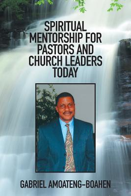 Image for SPIRITUAL MENTORSHIP FOR PASTORS AND CHURCH LEADERS TODAY