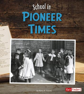 School in Pioneer Times (It's Back to School ... Way Back!), Graves, Kerry A.
