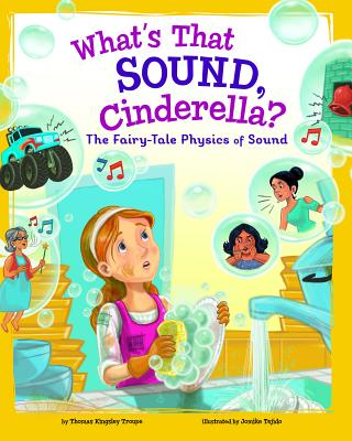 Image for What's That Sound, Cinderella?: The Fairy-Tale Physics of Sound (STEM-Twisted Fairy Tales)