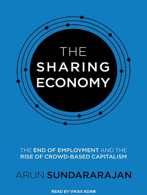 Image for The Sharing Economy: The End of Employment and the Rise of Crowd-Based Capitalism