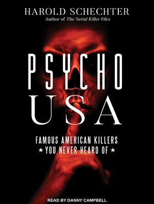 Psycho USA: Famous American Killers You Never Heard Of, Schechter, Harold