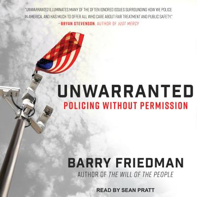 Unwarranted: Policing Without Permission, Friedman, Barry