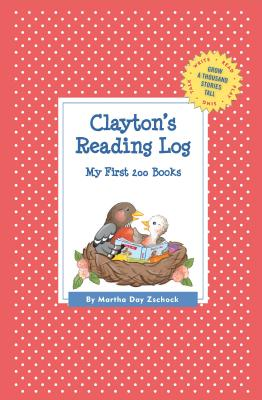 Clayton's Reading Log: My First 200 Books (GATST) (Grow a Thousand Stories Tall), Zschock, Martha Day